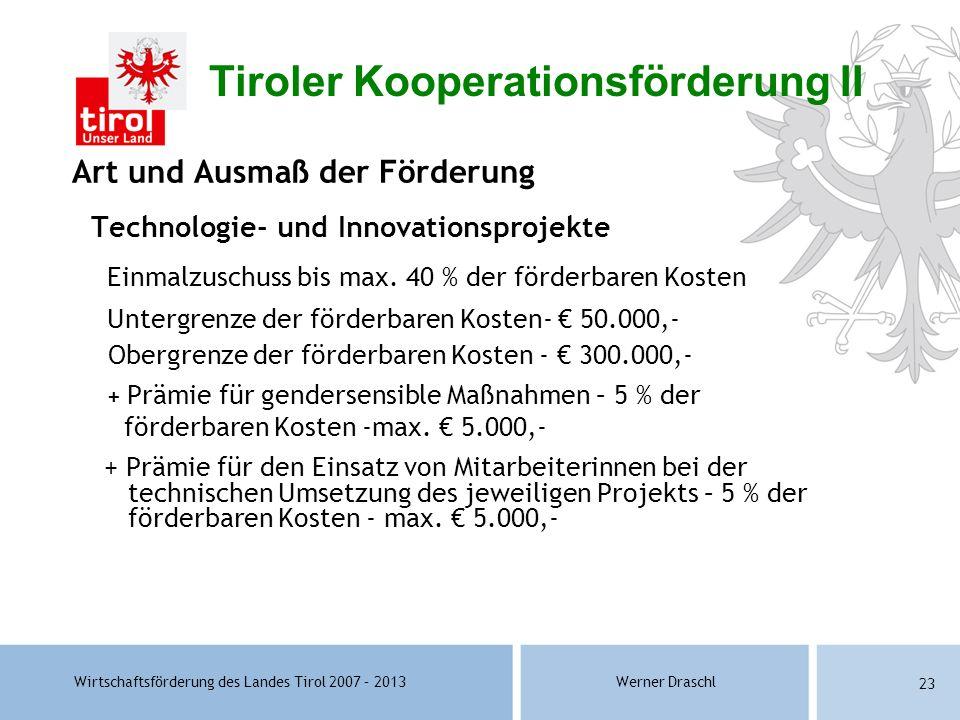 Wirtschaftsförderung des Landes Tirol 2007 – 2013Werner Draschl 23 Art und Ausmaß der Förderung Technologie- und Innovationsprojekte Einmalzuschuss bi