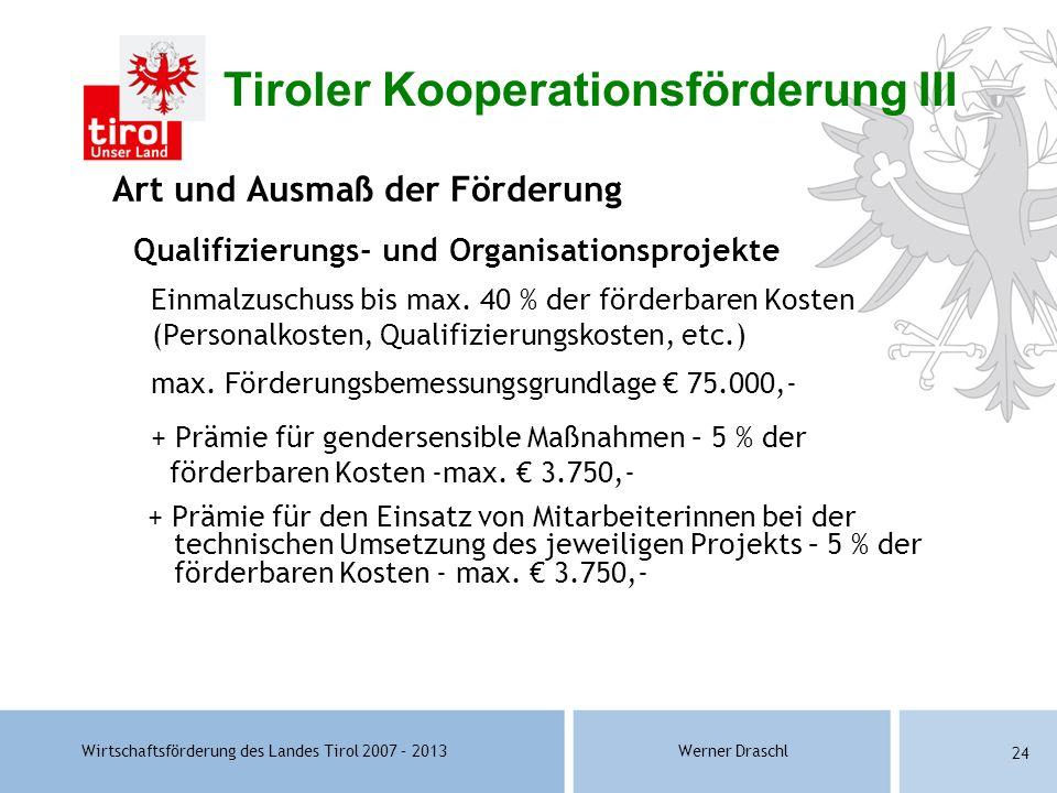 Wirtschaftsförderung des Landes Tirol 2007 – 2013Werner Draschl 24 Art und Ausmaß der Förderung Qualifizierungs- und Organisationsprojekte Einmalzusch