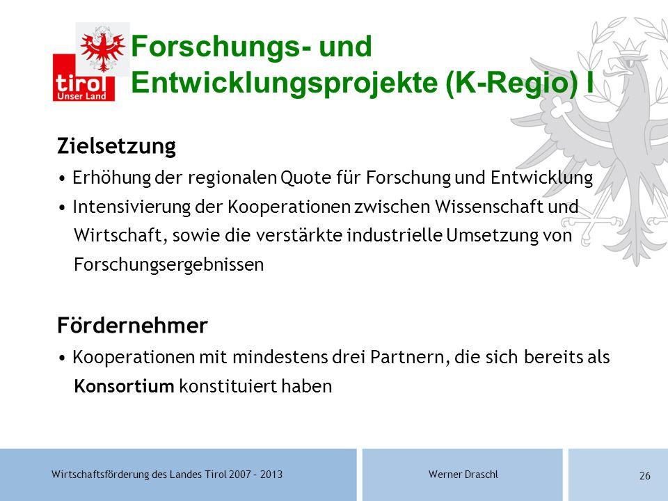 Wirtschaftsförderung des Landes Tirol 2007 – 2013Werner Draschl 26 Forschungs- und Entwicklungsprojekte (K-Regio) I Zielsetzung Erhöhung der regionale