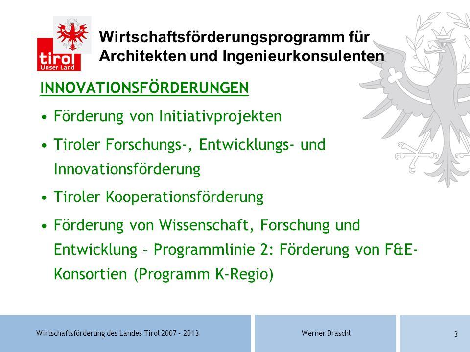 Wirtschaftsförderung des Landes Tirol 2007 – 2013Werner Draschl 3 Wirtschaftsförderungsprogramm für Architekten und Ingenieurkonsulenten INNOVATIONSFÖ