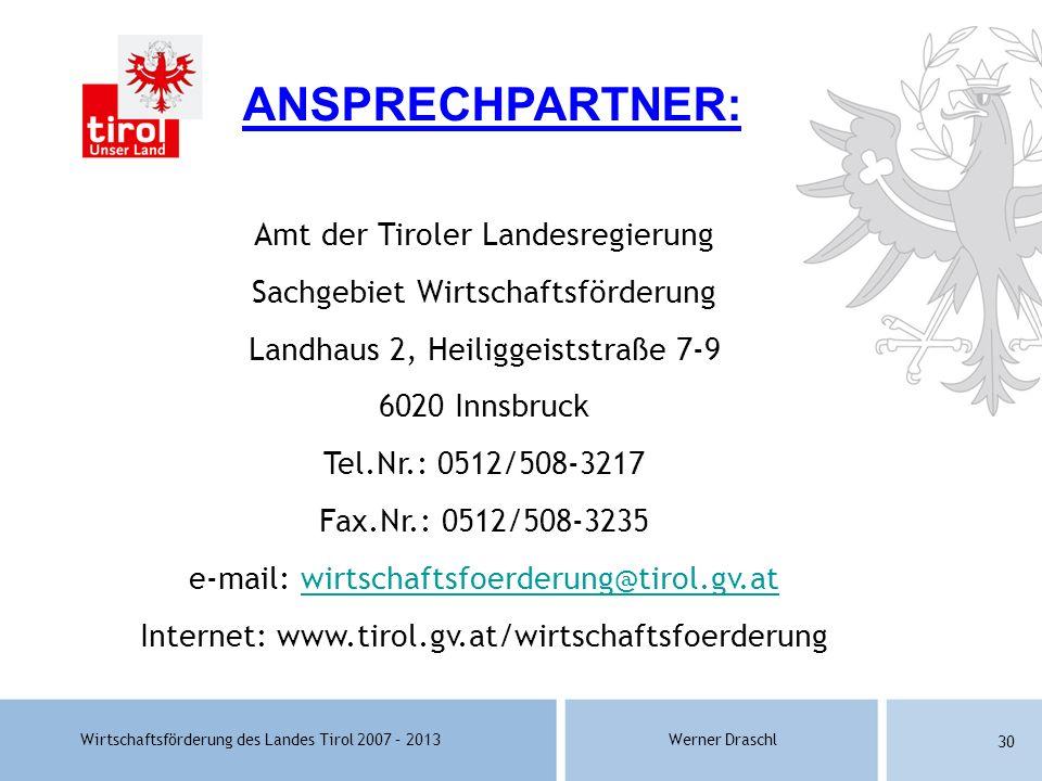 Wirtschaftsförderung des Landes Tirol 2007 – 2013Werner Draschl 30 Amt der Tiroler Landesregierung Sachgebiet Wirtschaftsförderung Landhaus 2, Heiligg
