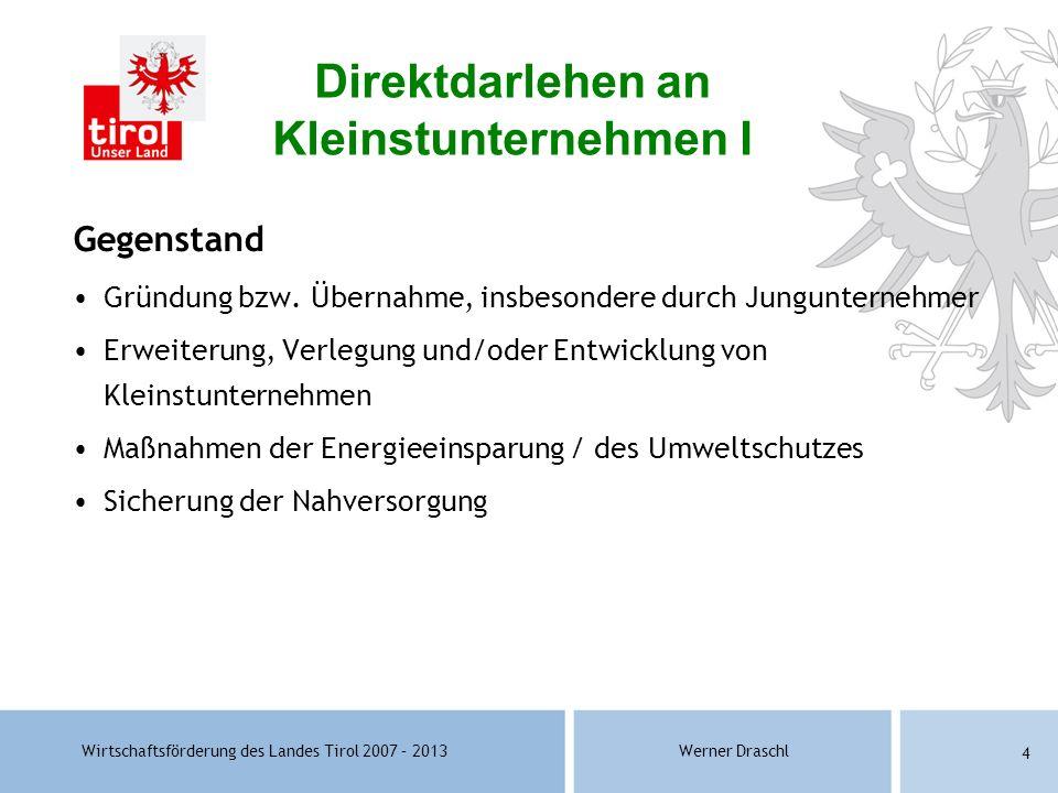 Wirtschaftsförderung des Landes Tirol 2007 – 2013Werner Draschl 4 Gegenstand Gründung bzw. Übernahme, insbesondere durch Jungunternehmer Erweiterung,