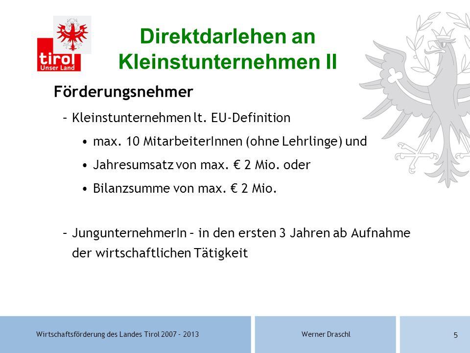 Wirtschaftsförderung des Landes Tirol 2007 – 2013Werner Draschl 5 Förderungsnehmer –Kleinstunternehmen lt. EU-Definition max. 10 MitarbeiterInnen (ohn