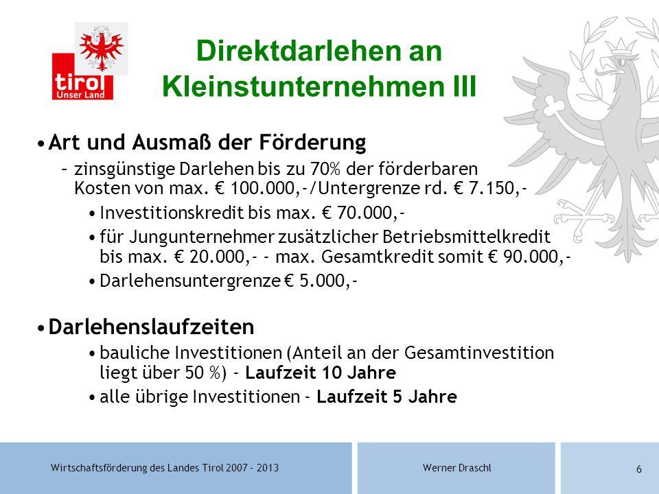 Wirtschaftsförderung des Landes Tirol 2007 – 2013Werner Draschl 6 Art und Ausmaß der Förderung –zinsgünstige Darlehen bis zu 70% der förderbaren Koste