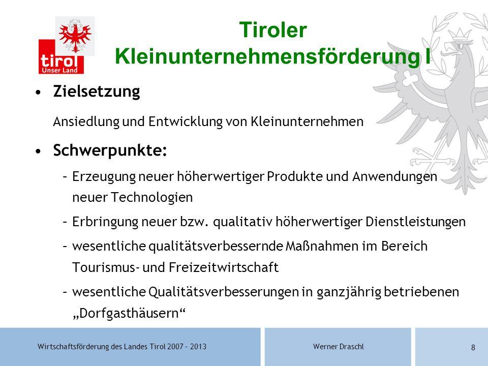 Wirtschaftsförderung des Landes Tirol 2007 – 2013Werner Draschl 8 Zielsetzung Ansiedlung und Entwicklung von Kleinunternehmen Schwerpunkte: –Erzeugung