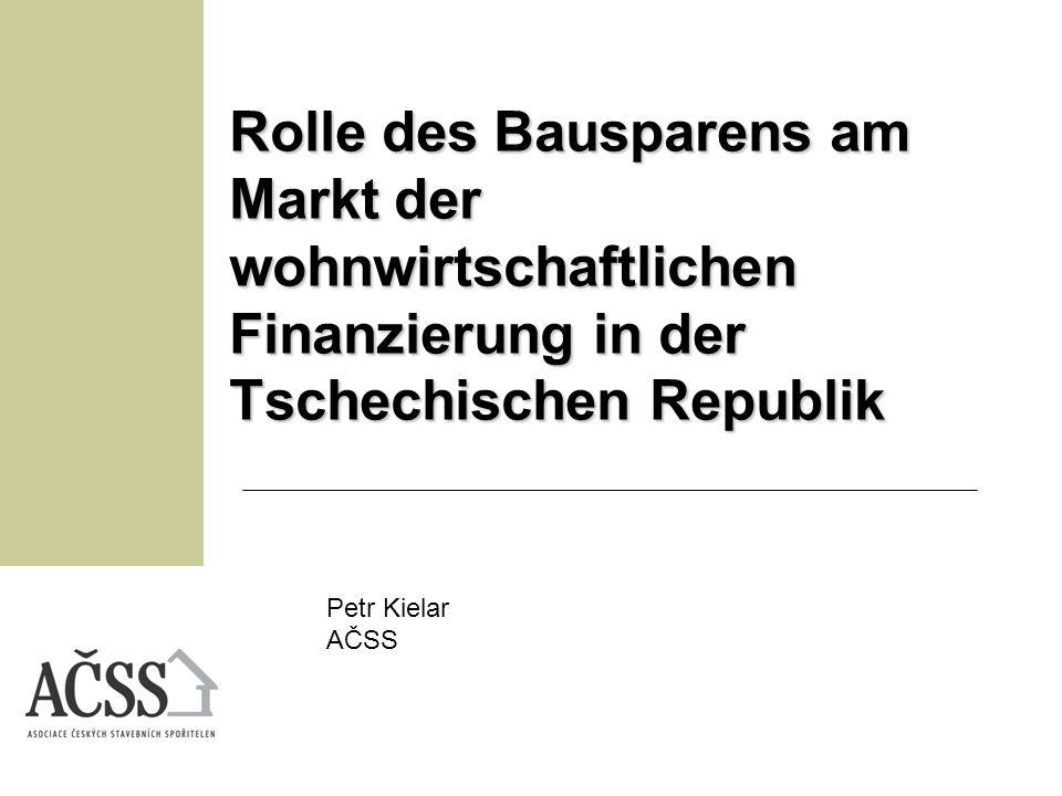Rolle des Bausparens am Markt der wohnwirtschaftlichen Finanzierung in der Tschechischen Republik Petr Kielar AČSS
