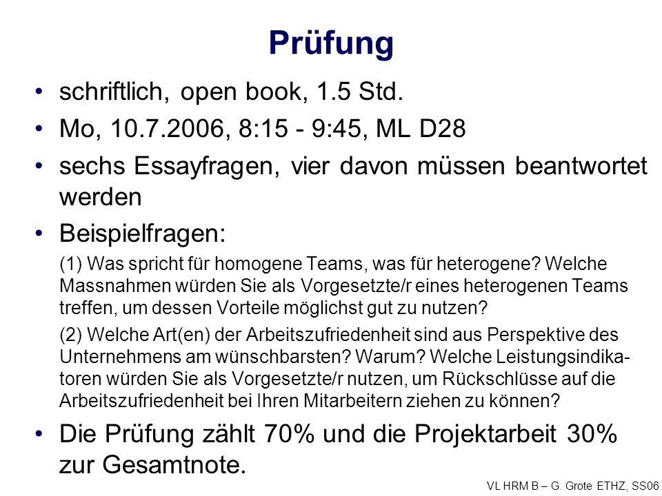 VL HRM B – G. Grote ETHZ, SS06 Prüfung schriftlich, open book, 1.5 Std. Mo, 10.7.2006, 8:15 - 9:45, ML D28 sechs Essayfragen, vier davon müssen beantw