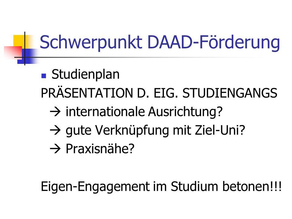 Schwerpunkt DAAD-Förderung Studienplan PRÄSENTATION D. EIG. STUDIENGANGS internationale Ausrichtung? gute Verknüpfung mit Ziel-Uni? Praxisnähe? Eigen-