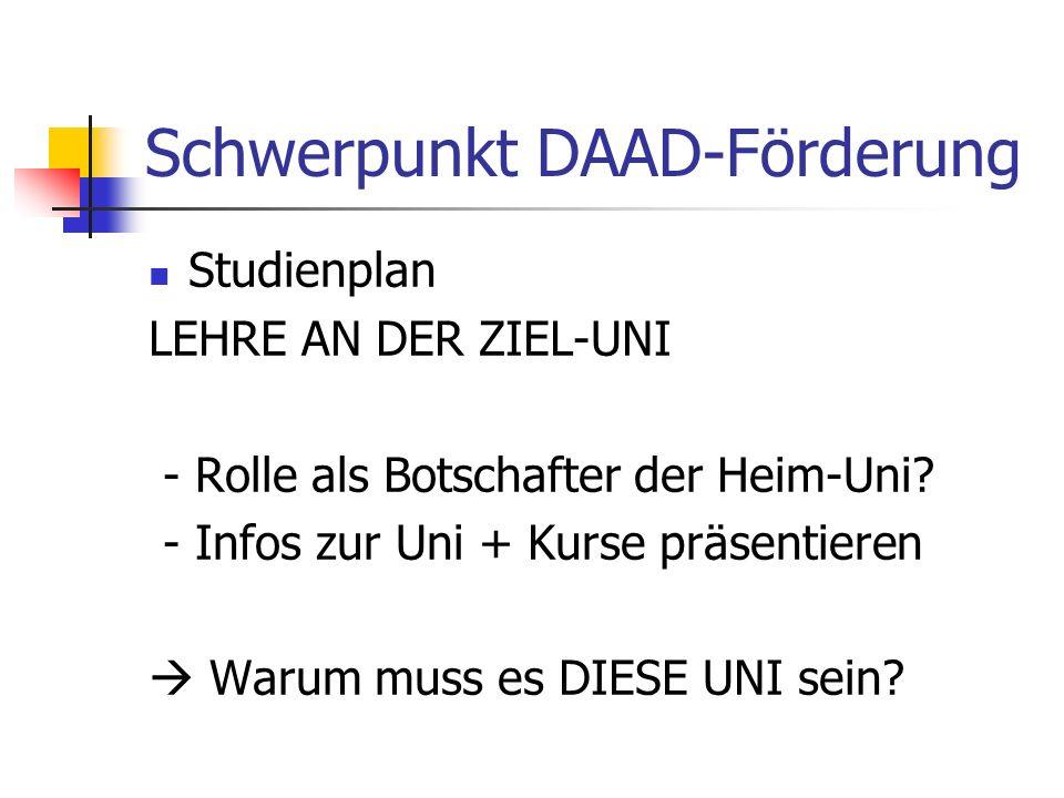 Schwerpunkt DAAD-Förderung Studienplan LEHRE AN DER ZIEL-UNI - Rolle als Botschafter der Heim-Uni? - Infos zur Uni + Kurse präsentieren Warum muss es