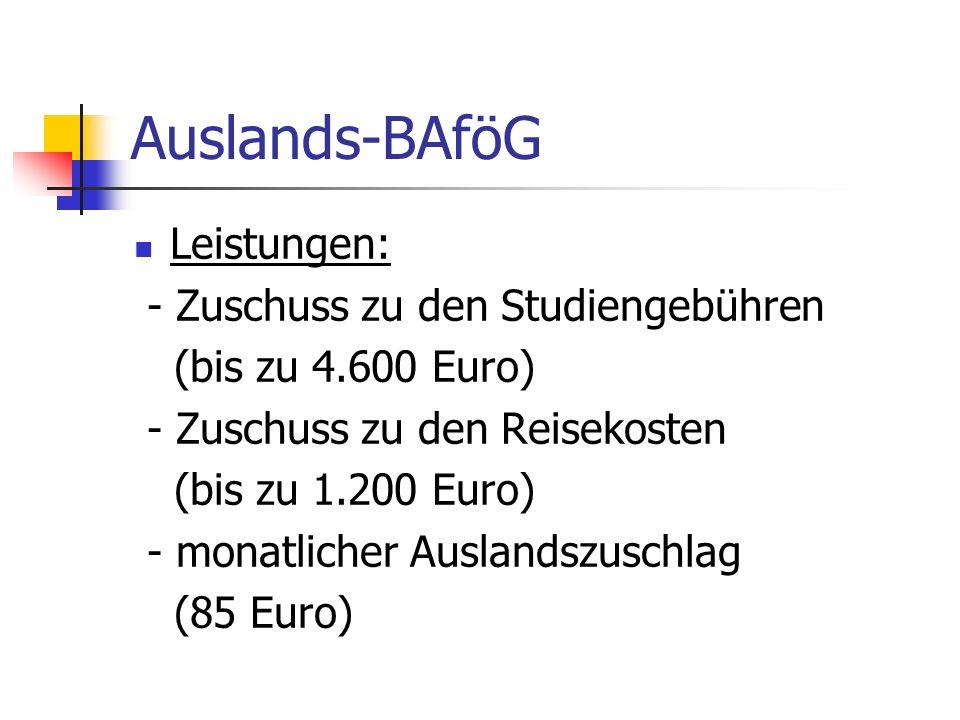 Auslands-BAföG Leistungen: - Zuschuss zu den Studiengebühren (bis zu 4.600 Euro) - Zuschuss zu den Reisekosten (bis zu 1.200 Euro) - monatlicher Ausla