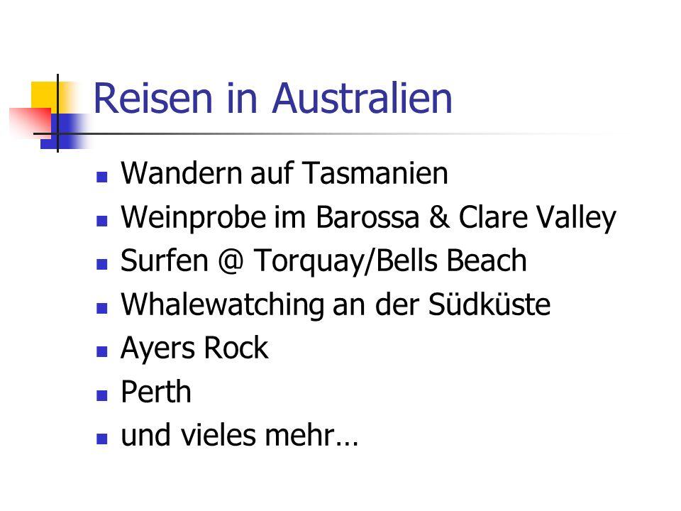 Reisen in Australien Wandern auf Tasmanien Weinprobe im Barossa & Clare Valley Surfen @ Torquay/Bells Beach Whalewatching an der Südküste Ayers Rock P