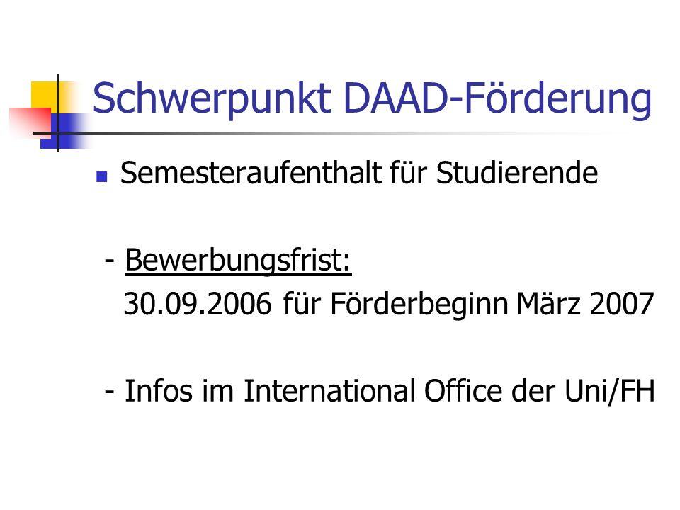Schwerpunkt DAAD-Förderung Semesteraufenthalt für Studierende - Bewerbungsfrist: 30.09.2006 für Förderbeginn März 2007 - Infos im International Office