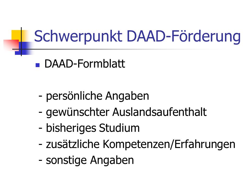 Schwerpunkt DAAD-Förderung Studienplan - Kernstück der Bewerbung - ausformulierter Text - mögliche Gliederung: 1.