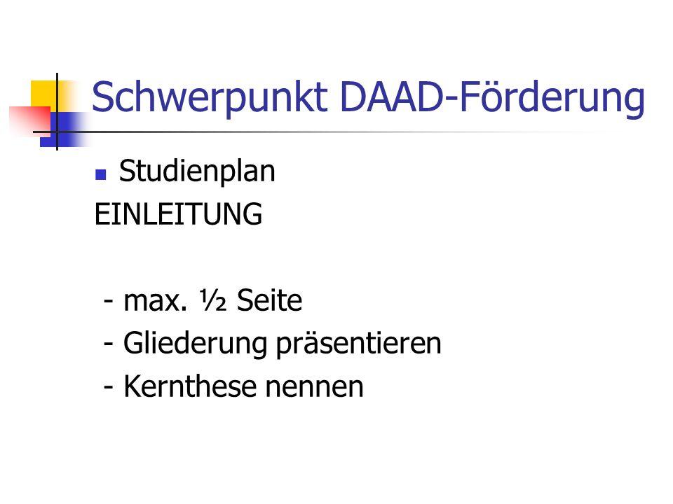 Schwerpunkt DAAD-Förderung Studienplan EINLEITUNG - max. ½ Seite - Gliederung präsentieren - Kernthese nennen