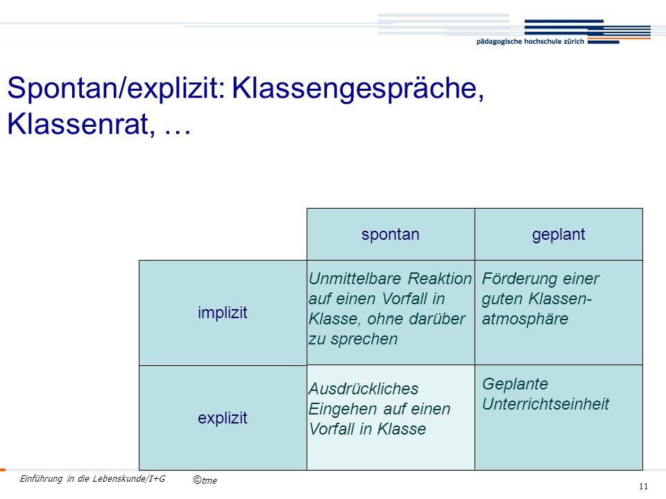 © tme Einführung in die Lebenskunde/I+G 11 Spontan/explizit: Klassengespräche, Klassenrat, ….
