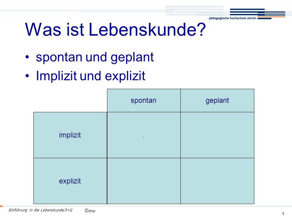 © tme Einführung in die Lebenskunde/I+G 8 spontan und geplant Implizit und explizit Was ist Lebenskunde?.