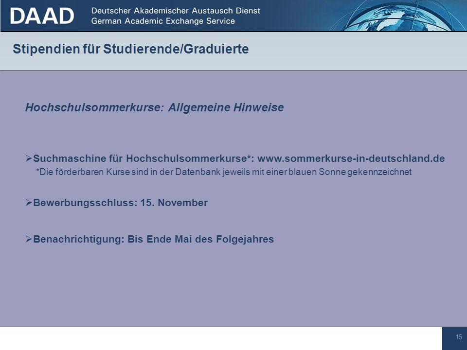 15 Stipendien für Studierende/Graduierte Hochschulsommerkurse: Allgemeine Hinweise Suchmaschine für Hochschulsommerkurse*: www.sommerkurse-in-deutschland.de Bewerbungsschluss: 15.