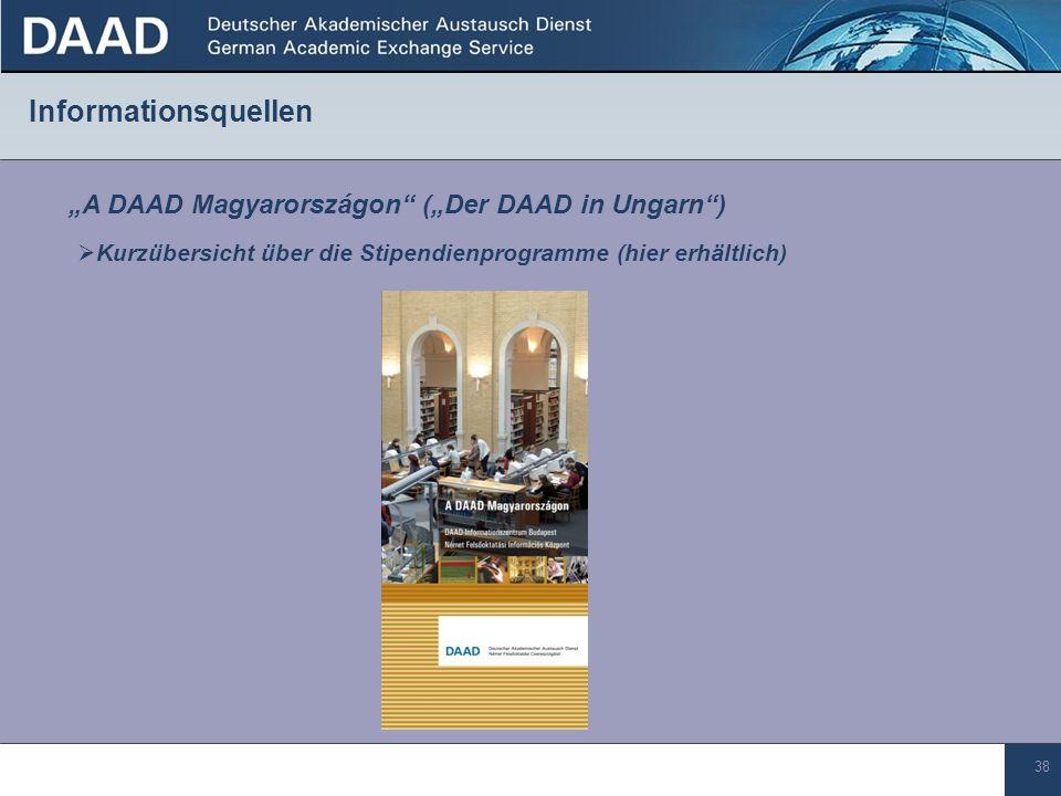 38 Informationsquellen A DAAD Magyarországon (Der DAAD in Ungarn) Kurzübersicht über die Stipendienprogramme (hier erhältlich)