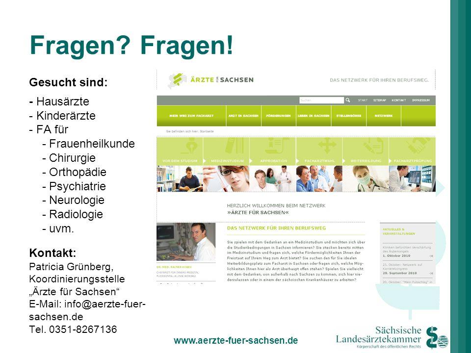 Fragen? Fragen! Kontakt: Patricia Grünberg, Koordinierungsstelle Ärzte für Sachsen E-Mail: info@aerzte-fuer- sachsen.de Tel. 0351-8267136 www.aerzte-f