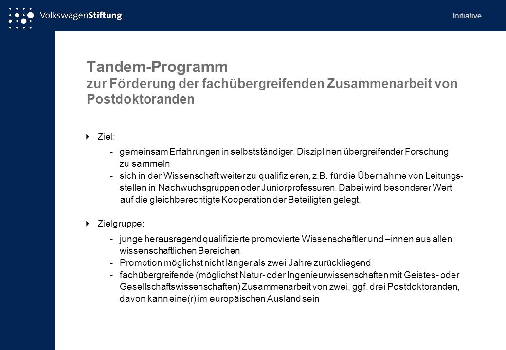 Tandem-Programm zur Förderung der fachübergreifenden Zusammenarbeit von Postdoktoranden Ziel: -gemeinsam Erfahrungen in selbstständiger, Disziplinen ü