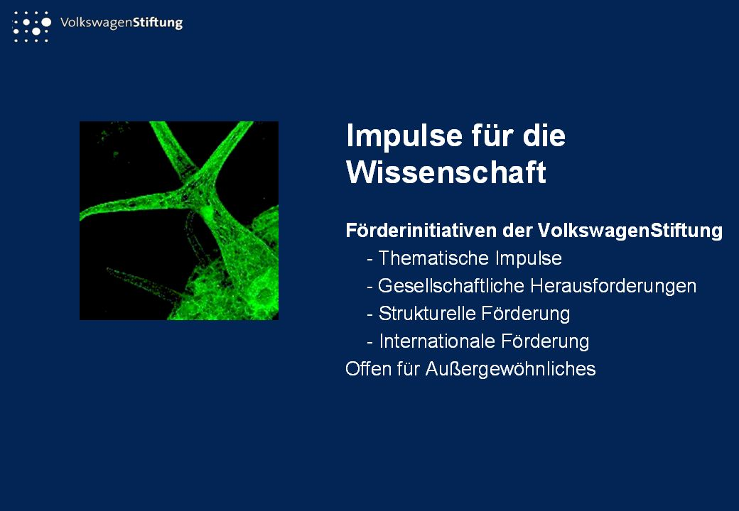 Das neu strukturierte Förderangebot der VolkswagenStiftung Thematische Impulse Komplexe Materialien: Verbundprojekte der Natur-, Ingenieur- und Biowissenschaften Zusammenspiel von molekularen Konformationen und biologischer Funktion Einheit in der Vielfalt.
