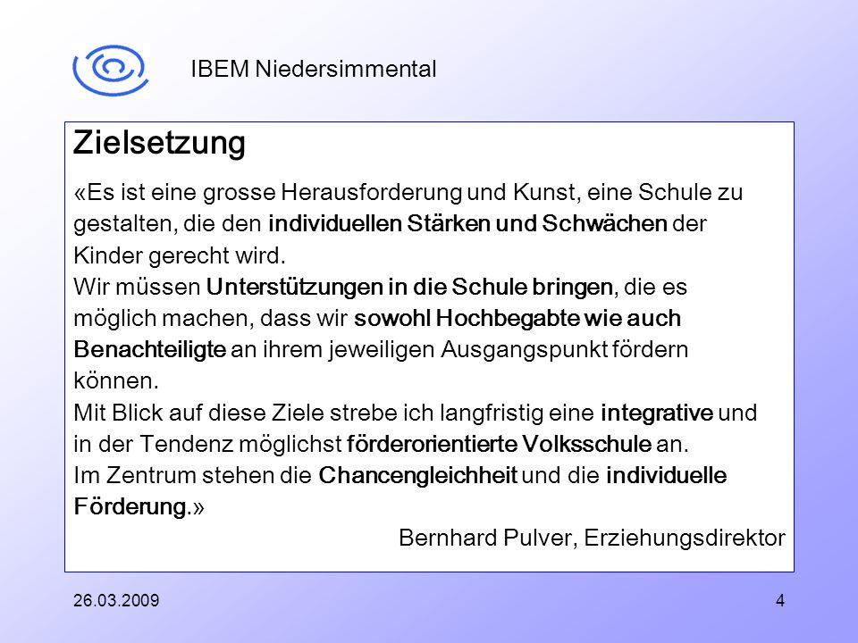26.03.20094 IBEM Niedersimmental Zielsetzung «Es ist eine grosse Herausforderung und Kunst, eine Schule zu gestalten, die den individuellen Stärken und Schwächen der Kinder gerecht wird.