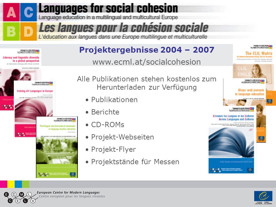 Projektergebnisse 2004 – 2007 www.ecml.at/socialcohesion Alle Publikationen stehen kostenlos zum Herunterladen zur Verfügung Publikationen Berichte CD