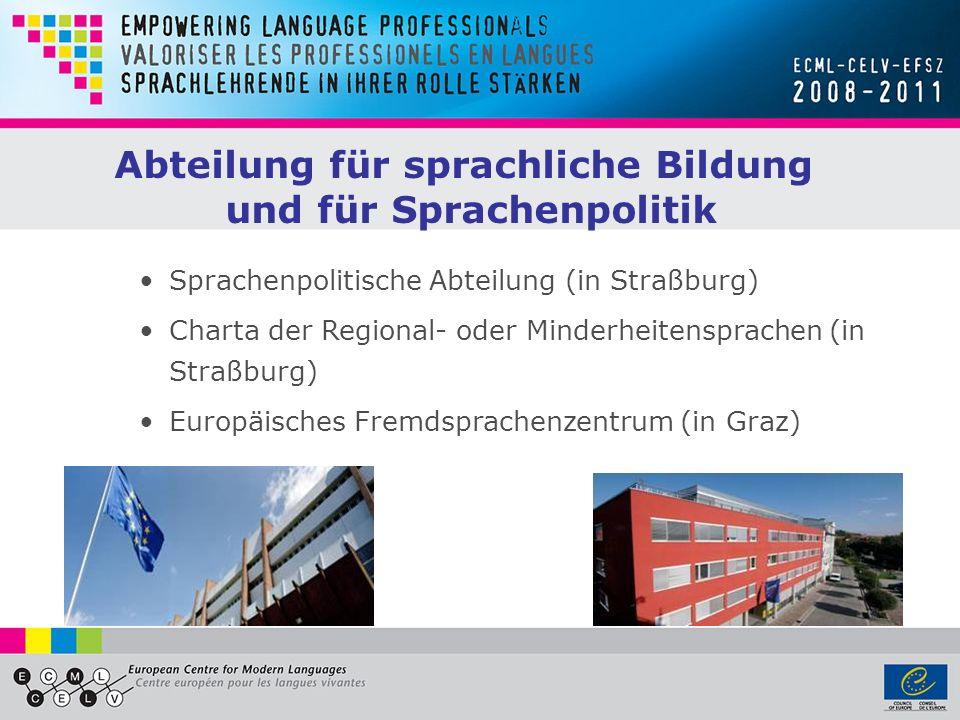 Sprachenpolitische Abteilung (in Straßburg) Charta der Regional- oder Minderheitensprachen (in Straßburg) Europäisches Fremdsprachenzentrum (in Graz)
