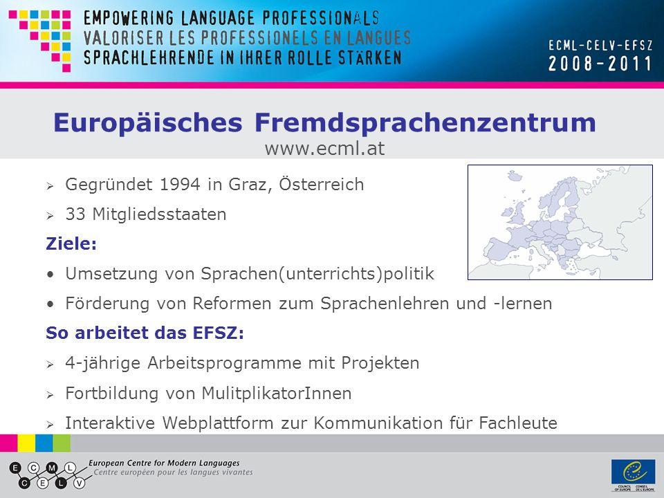 Gegründet 1994 in Graz, Österreich 33 Mitgliedsstaaten Ziele: Europäisches Fremdsprachenzentrum www.ecml.at Umsetzung von Sprachen(unterrichts)politik