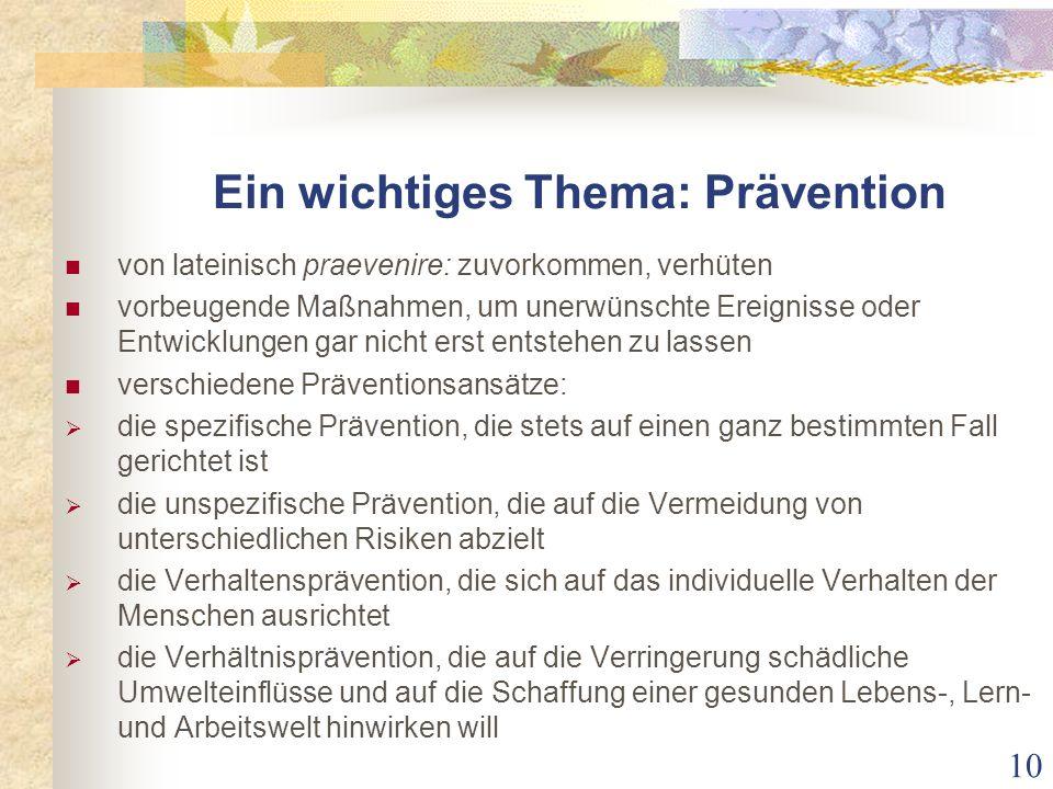 Ein wichtiges Thema: Prävention von lateinisch praevenire: zuvorkommen, verhüten vorbeugende Maßnahmen, um unerwünschte Ereignisse oder Entwicklungen