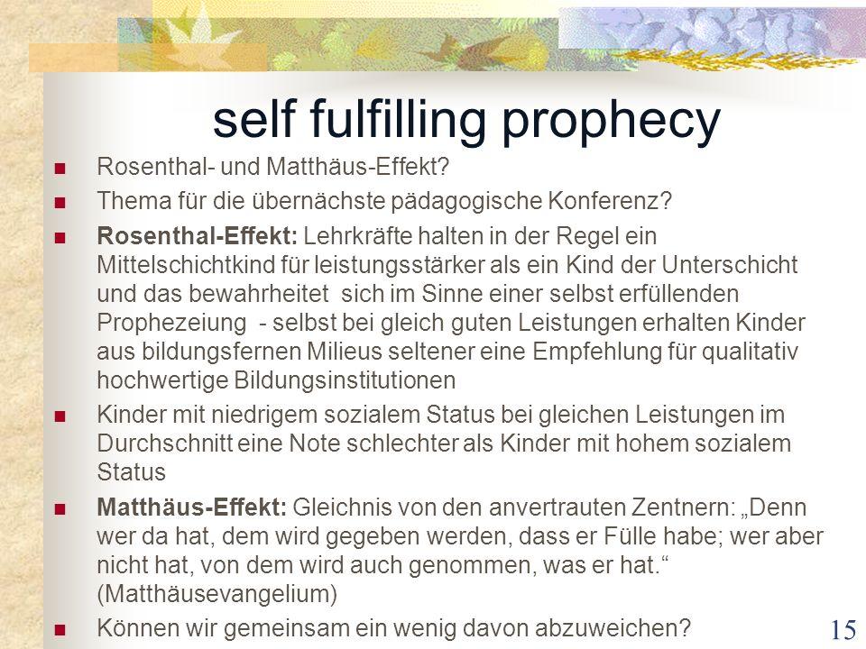 self fulfilling prophecy Rosenthal- und Matthäus-Effekt? Thema für die übernächste pädagogische Konferenz? Rosenthal-Effekt: Lehrkräfte halten in der