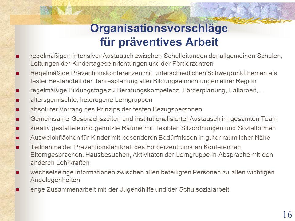 Organisationsvorschläge für präventives Arbeit regelmäßiger, intensiver Austausch zwischen Schulleitungen der allgemeinen Schulen, Leitungen der Kinde