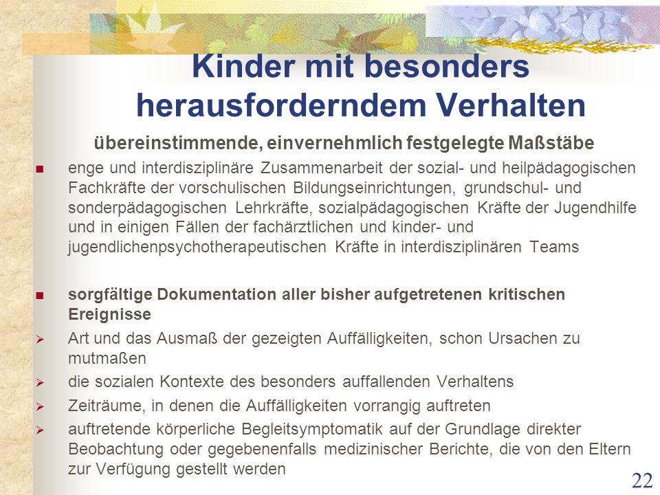 Kinder mit besonders herausforderndem Verhalten übereinstimmende, einvernehmlich festgelegte Maßstäbe enge und interdisziplinäre Zusammenarbeit der so