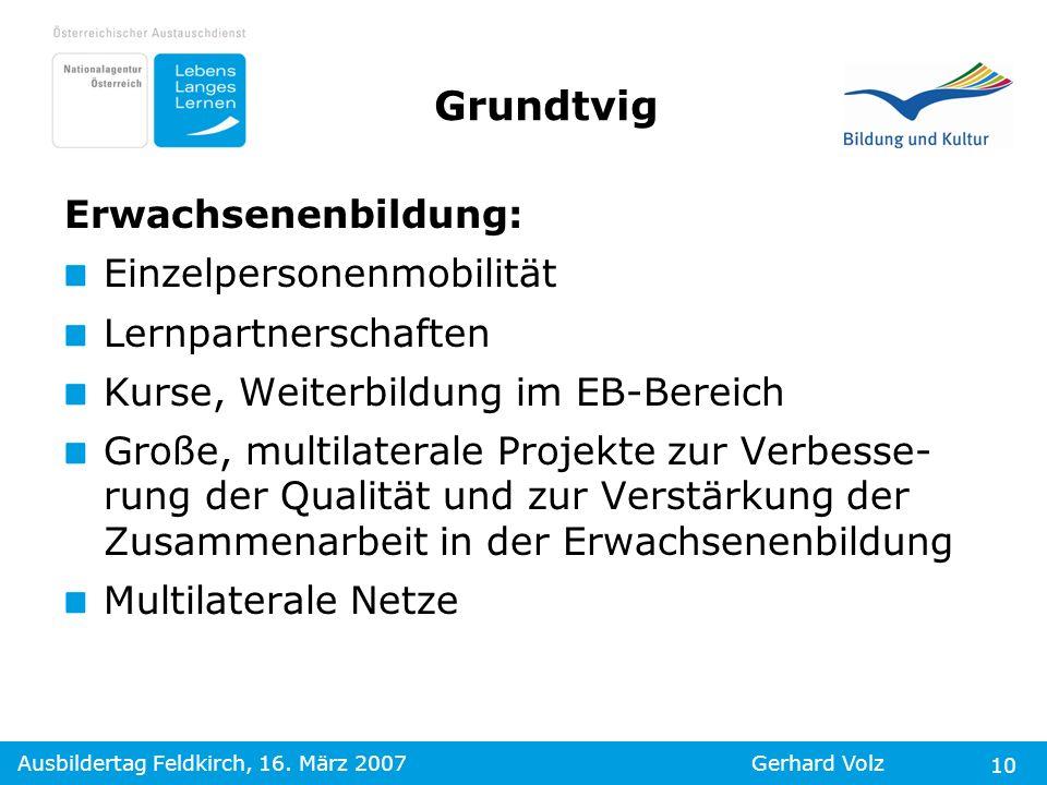 Ausbildertag Feldkirch, 16. März 2007Gerhard Volz 10 Erwachsenenbildung: Einzelpersonenmobilität Lernpartnerschaften Kurse, Weiterbildung im EB-Bereic