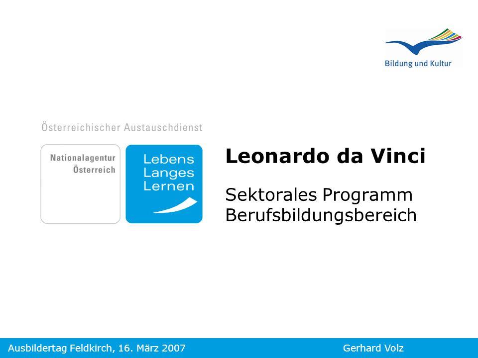 Gerhard VolzAusbildertag Feldkirch, 16. März 2007 Leonardo da Vinci Sektorales Programm Berufsbildungsbereich