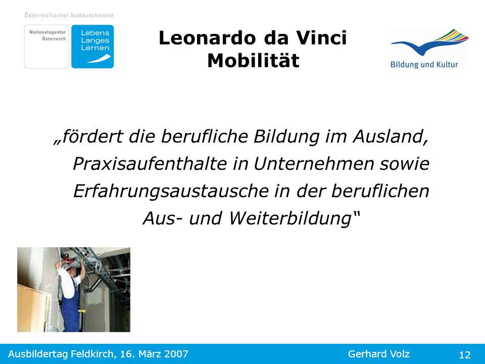 Ausbildertag Feldkirch, 16. März 2007Gerhard Volz 12 Leonardo da Vinci Mobilität fördert die berufliche Bildung im Ausland, Praxisaufenthalte in Unter