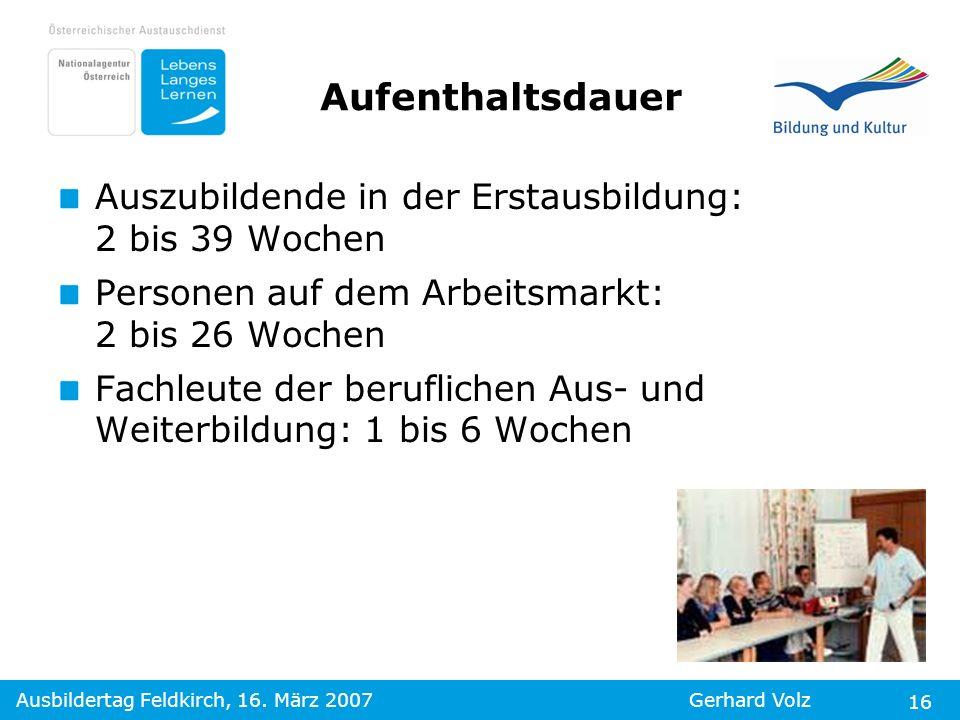 Ausbildertag Feldkirch, 16. März 2007Gerhard Volz 16 Aufenthaltsdauer Auszubildende in der Erstausbildung: 2 bis 39 Wochen Personen auf dem Arbeitsmar