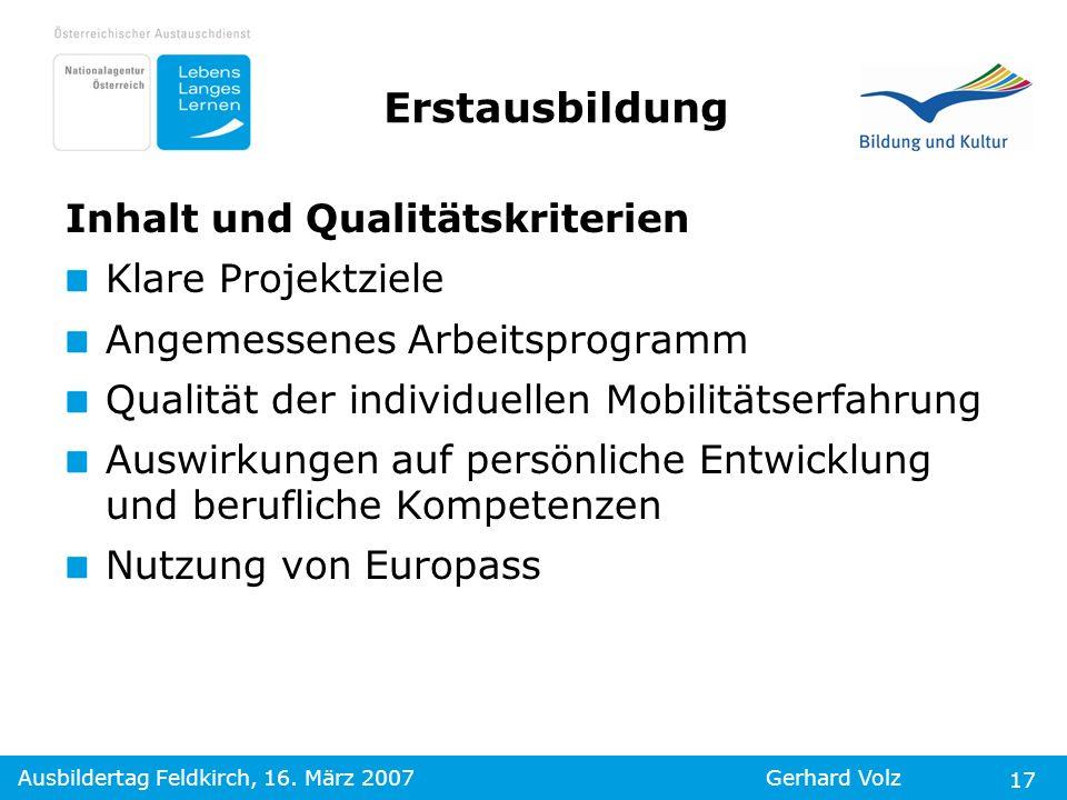 Ausbildertag Feldkirch, 16. März 2007Gerhard Volz 17 Erstausbildung Inhalt und Qualitätskriterien Klare Projektziele Angemessenes Arbeitsprogramm Qual