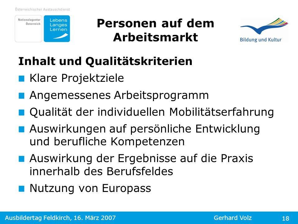 Ausbildertag Feldkirch, 16. März 2007Gerhard Volz 18 Personen auf dem Arbeitsmarkt Inhalt und Qualitätskriterien Klare Projektziele Angemessenes Arbei