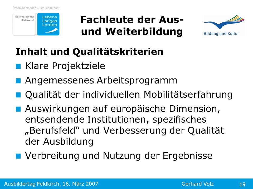 Ausbildertag Feldkirch, 16. März 2007Gerhard Volz 19 Fachleute der Aus- und Weiterbildung Inhalt und Qualitätskriterien Klare Projektziele Angemessene