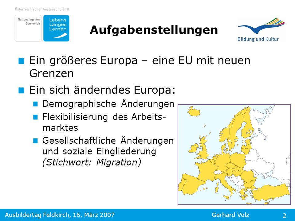 Ausbildertag Feldkirch, 16. März 2007Gerhard Volz 2 Ein größeres Europa – eine EU mit neuen Grenzen Ein sich änderndes Europa: Demographische Änderung