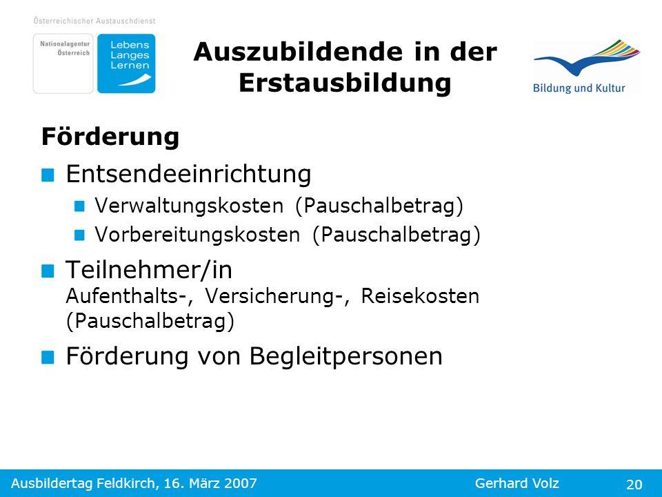 Ausbildertag Feldkirch, 16. März 2007Gerhard Volz 20 Förderung Entsendeeinrichtung Verwaltungskosten (Pauschalbetrag) Vorbereitungskosten (Pauschalbet