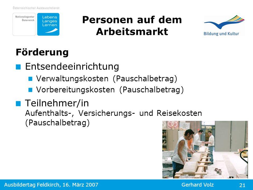 Ausbildertag Feldkirch, 16. März 2007Gerhard Volz 21 Förderung Entsendeeinrichtung Verwaltungskosten (Pauschalbetrag) Vorbereitungskosten (Pauschalbet