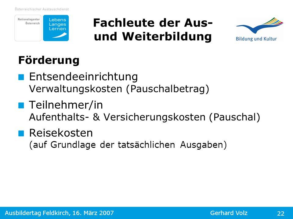 Ausbildertag Feldkirch, 16. März 2007Gerhard Volz 22 Förderung Entsendeeinrichtung Verwaltungskosten (Pauschalbetrag) Teilnehmer/in Aufenthalts- & Ver