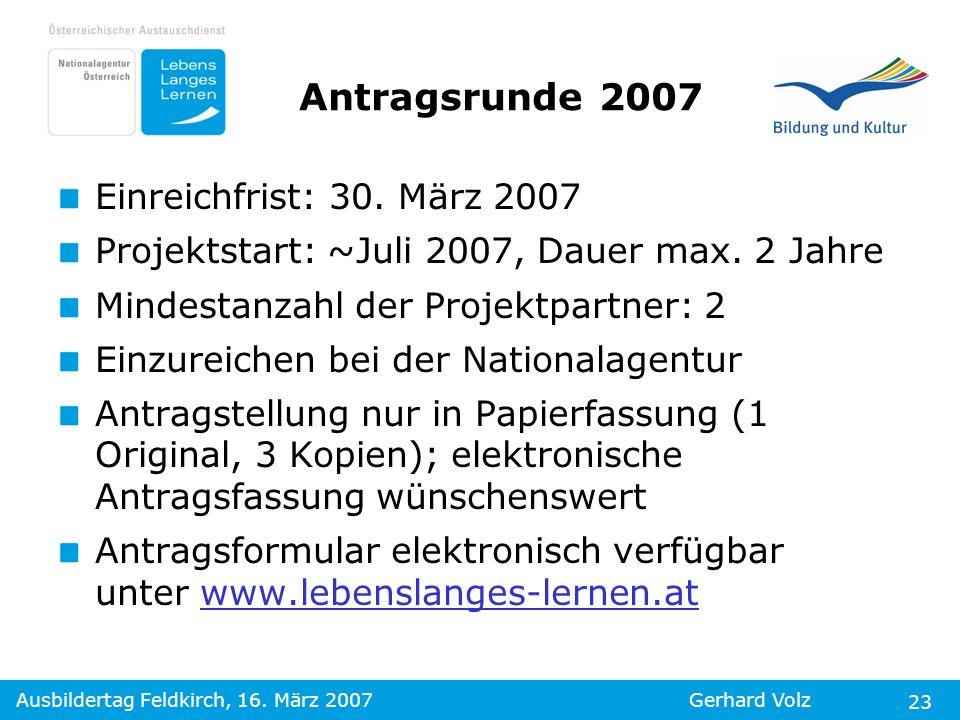 Ausbildertag Feldkirch, 16. März 2007Gerhard Volz 23 Antragsrunde 2007 Einreichfrist: 30. März 2007 Projektstart: ~Juli 2007, Dauer max. 2 Jahre Minde