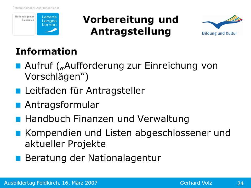 Ausbildertag Feldkirch, 16. März 2007Gerhard Volz 24 Information Aufruf (Aufforderung zur Einreichung von Vorschlägen) Leitfaden für Antragsteller Ant