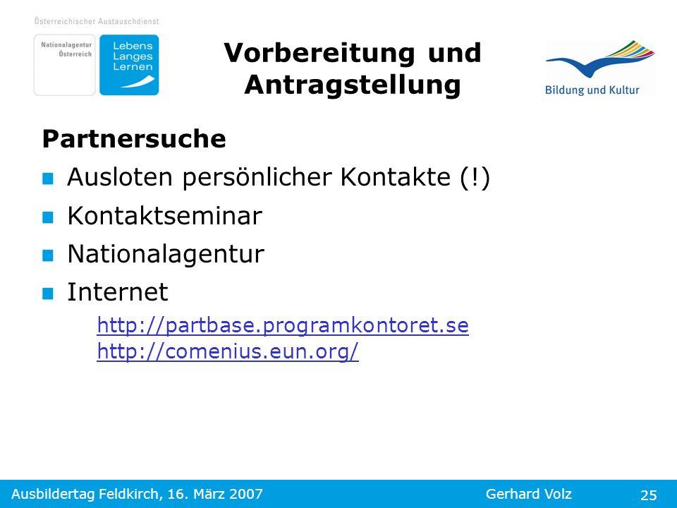 Ausbildertag Feldkirch, 16. März 2007Gerhard Volz 25 Partnersuche Ausloten persönlicher Kontakte (!) Kontaktseminar Nationalagentur Internet http://pa