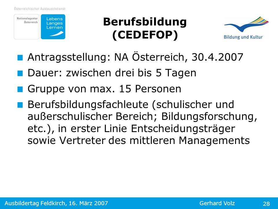 Ausbildertag Feldkirch, 16. März 2007Gerhard Volz 28 Berufsbildung (CEDEFOP) Antragsstellung: NA Österreich, 30.4.2007 Dauer: zwischen drei bis 5 Tage