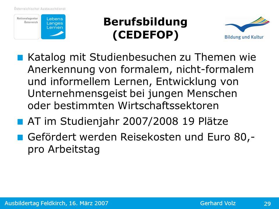 Ausbildertag Feldkirch, 16. März 2007Gerhard Volz 29 Berufsbildung (CEDEFOP) Katalog mit Studienbesuchen zu Themen wie Anerkennung von formalem, nicht