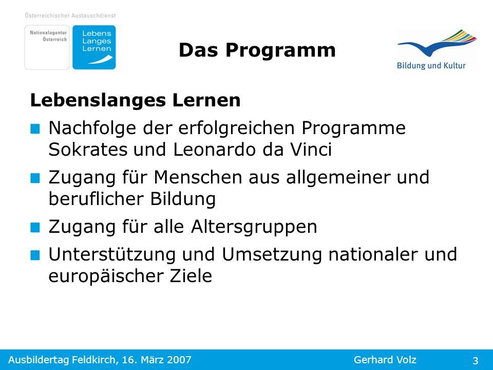 Ausbildertag Feldkirch, 16. März 2007Gerhard Volz 3 Lebenslanges Lernen Nachfolge der erfolgreichen Programme Sokrates und Leonardo da Vinci Zugang fü